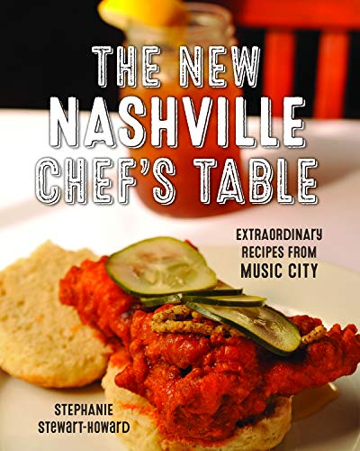 The New Nashville Chef's Table: Extraordinary Recipes From Music City by Stephanie Stewart-Howard