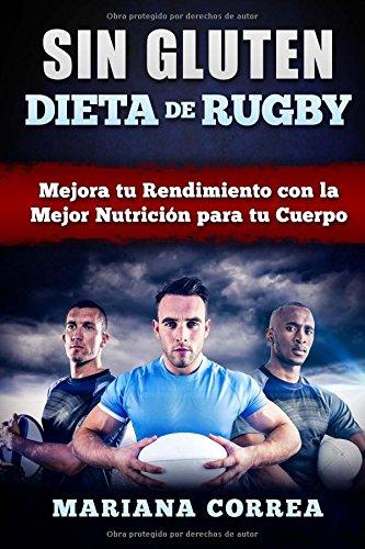 Descargar Libro Dieta De Rugby Sin Gluten: Mejora Tu Rendimiento Con La Mejor Nutricion Para Tu Cuerpo Mariana Correa