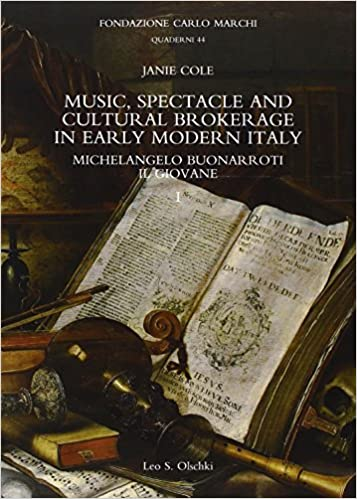 music spectacle and cultural brokerage in early modern italy michelangelo buonarroti il giovane