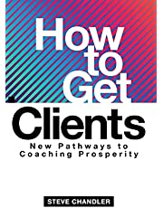 How to Get Clients: New Pathways to Coaching Prosperity