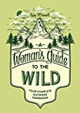 A Womans Guide to the Wild: Your Complete Outdoor Handbook