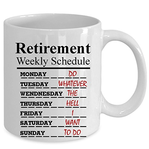 RETIREMENT WEEKLY SCHEDULE coffee mug - Best funny ceramic Christmas RETIREMENT gift for for your GRANDPA GRANDMA, wife, mom, dad, boyfriend, girlfriend, coworkers