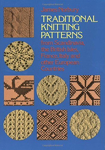 Traditional Knitting Patterns: from Scandinavia, the British Isles, France, Italy and Other European Countries (Dover Knitting, Crochet, Tatting, (Traditional Knitting Patterns)
