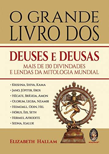 O Grande Livro dos Deuses e Deusas: Mais de 130 Divindades e Lendas da Mitologia Mundial