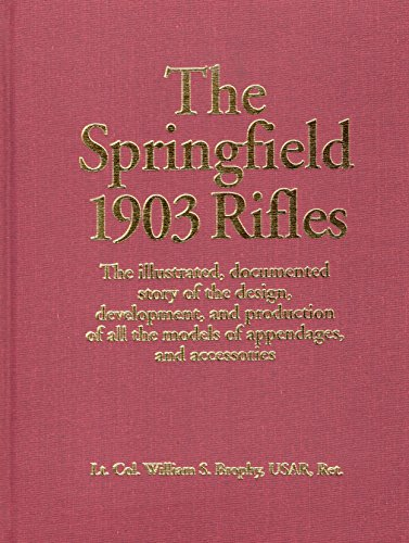 Mauser Bolt Action Rifles - The Springfield 1903 Rifles (The Illustrated, Documented Story of the Design, Development, and Production of all the Models of Appendages, and Accessories)