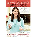 The Recovering Spender: How to Live a Happy, Fulfilled, Debt-Free Life