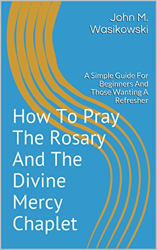 The Divine Mercy Chaplet (How To Pray The Rosary And The Divine Mercy Chaplet: A Simple Guide For Beginners And Those Wanting A Refresher)
