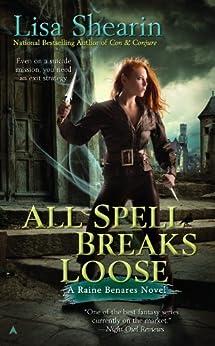 All Spell Breaks Loose (Raine Benares Book 6) by [Shearin, Lisa]