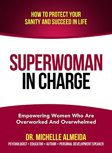 Superwoman in charge how to protect your sanity and succeed in superwoman in charge how to protect your sanity and succeed in life by almeida fandeluxe PDF