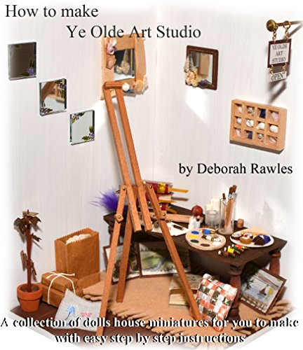 Make Houses Dolls (How to make Ye Olde Art Studio: A collection of Dolls House miniatures for you to make, with easy step by step instructions.)
