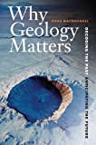 img - for Why Geology Matters: Decoding the Past, Anticipating the Future by Doug Macdougall (2012-06-12) book / textbook / text book
