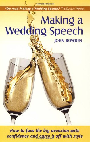 Making a Wedding Speech, 6th edition - How to face the big occasion with confidence and carry it off with style