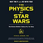 The Physics of Star Wars: The Science Behind a Galaxy Far, Far Away | Patrick Johnson