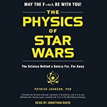 The Physics of Star Wars: The Science Behind a Galaxy Far, Far Away Audiobook by Patrick Johnson Narrated by Jonathan Davis