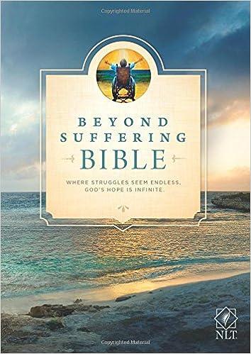 Beyond Suffering Bible-NLT: Where Struggles Seem Endless, God's Hope Is Infinite