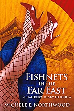 Fishnets In The Far East: A Dancer's Diary In Korea - A True Story