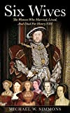 img - for Six Wives: The Women Who Married, Lived, And Died For Henry VIII book / textbook / text book