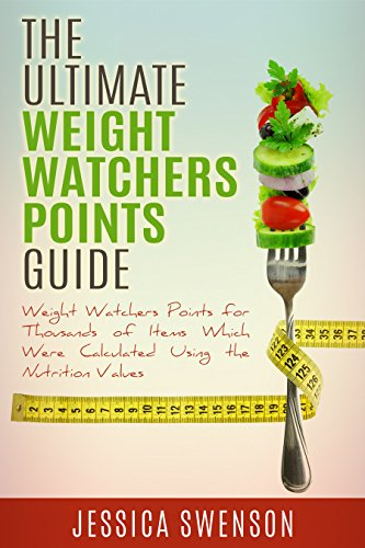 The Ultimate Weight Watchers Points Guide.: Weight Watchers Points for Thousands of Items Which Were Calculated Using the Nutrition Values. by Jessica Swenson