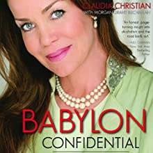 Babylon Confidential: A Memoir of Love, Sex, and Addiction Audiobook by Claudia Christian, Morgan Grant Buchanan Narrated by Claudia Christian