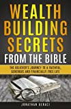 Wealth Building Secrets from the Bible: The Believer's Journey to a Faithful, Generous, and Financially Free Life