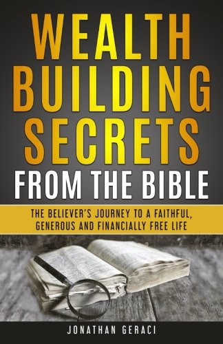 Wealth Building Secrets from the Bible: The Believer's Journey to a Faithful, Generous, and Financially Free Life (You Shall Prosper)