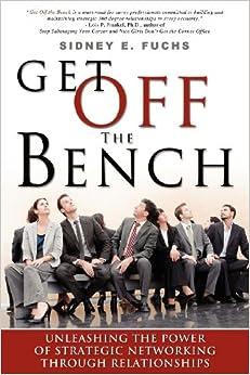 Descargar gratis Get Off The Bench: Unleashing The Power Of Strategic Networking Through Relationships Epub