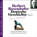 Deutsche Geschichte - Ein Versuch (Vol. 2): Von der Stauferzeit bis zu König Wenzel dem Faulen | Herbert Rosendorfer