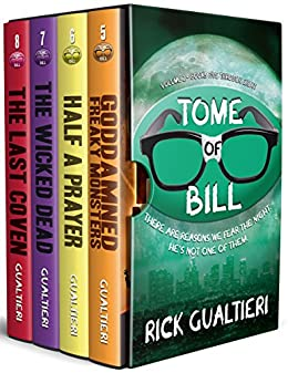 The Tome of Bill Series: Books 5-8 (Goddamned Freaky Monsters, Half A Prayer, The Wicked Dead, The Last Coven) by [Gualtieri, Rick]