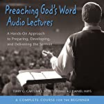 Preaching God's Word: Audio Lectures: A Hands-On Approach to Preparing, Developing, and Delivering the Sermon | J. Scott Duvall,J. Daniel Hays,Terry G. Carter