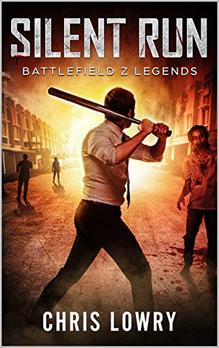Silent Run: Battlefield Z (Battlefield Z Legends Book 2) by [Lowry, Chris]