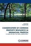 Conservation of Common Property Resources in Arunachal Pradesh, Pravat Kuri and Arindam Laha, 3843373876