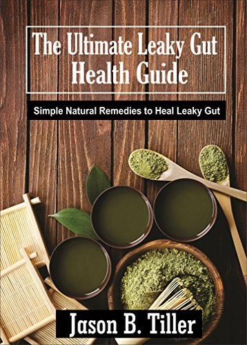 The Ultimate Leaky Gut Health Guide: Simple Natural Remedies To Heal Leaky Gut