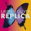 Replica: Replica, Book 1 Audiobook by Lauren Oliver Narrated by Erin Spencer, Sarah Drew