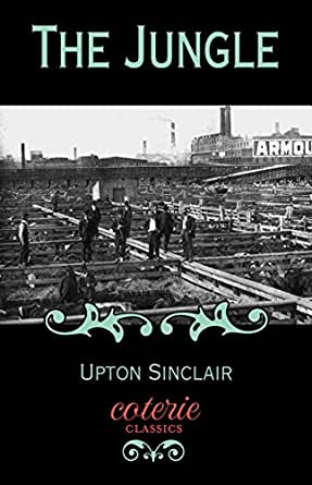 literary analysis of the novel the jungle by upton sinclair Essay on an analysis of the jungle by upton sinclair 1396 words | 6 pages in the early 1900's life for america's new chicago immigrant workers in the meat packing industry was explored by upton sinclair's novel the jungle.