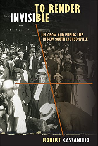 To Render Invisible: Jim Crow and Public Life in New South Jacksonville