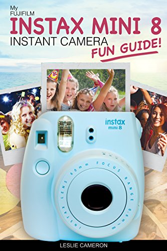 My Fujifilm Instax Mini 8 Instant Camera Fun Guide!: 101 Ideas, Games, Tips and Tricks For Weddings, Parties, Travel, Fun and...