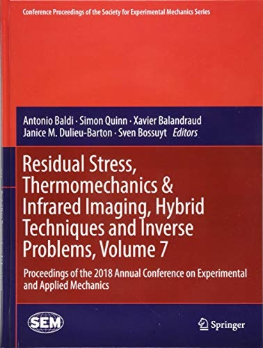 Residual Stress, Thermomechanics & Infrared Imaging, Hybrid Techniques and Inverse Problems, Volume 7: Proceedings of the 2018 Annual Conference on ... Society for Experimental Mechanics Series)-cover