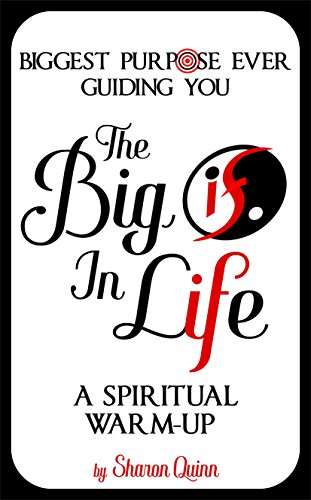 The Big IF in Life: Discover the Biggest Purpose Ever Guiding You--A Spiritual Warm Up by [Quinn, Sharon]
