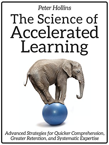 The Science of Accelerated Learning: Advanced Strategies for Quicker Comprehension, Greater Retention, and Systematic Expertise (Learning how to Learn Book 4) by [Hollins, Peter]