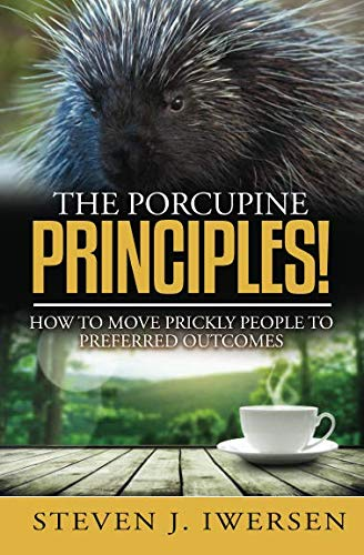 Read The Porcupine Principles!: How To Move Prickly People To Preferred Outcomes<br />[W.O.R.D]