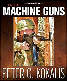 Book Kokalis on Machine Guns 1st edition by Peter G. Kokalis (2013)