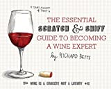 The Essential Scratch & Sniff Guide to Becoming a Wine Expert by Betts. Richard ( 2013 ) Hardcover