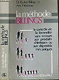 LA METHODE BILLINGS. : Le contrôle de la fécondite sans recours aux produits chimiques ou aux dispositifs mécaniques