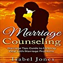 Marriage Counseling: Marriage Tips Guide to Helping Deal with Marriage Problems Audiobook by Isabel Jones Narrated by Lauralee Fiebrink