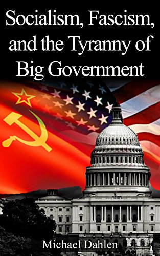 Socialism, Fascism, and the Tyranny of Big Government by [Dahlen, Michael]
