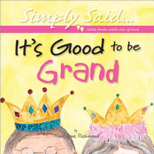 It's Good to be Grand (Simply Said... Little Books with Lots of Love) - Marianne Richmond
