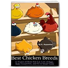 Best Chicken Breeds: 12 Types of Hens that Lay Lots of Eggs, Make Good Pets, and Fit in Small Yards (Booklet)