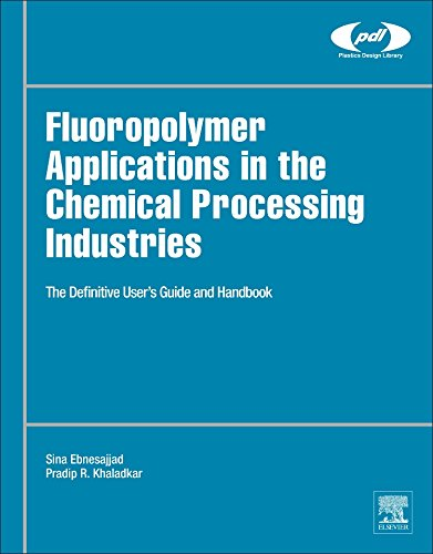 Fluoropolymer Applications In The Chemical Processing Industries  The Definitive Users Guide And Handbook  Plastics Design Library
