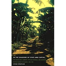In the Shadows of State and Capital: The United Fruit Company, Popular Struggle, and Agrarian Restructuring in Ecuador, 1900–1995 (American Encounters/Global Interactions)