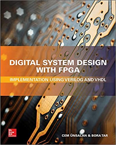 Digital System Design With Fpga Implementation Using Verilog And Vhdl Unsalan Cem Tar Bora 9781259837906 Amazon Com Books